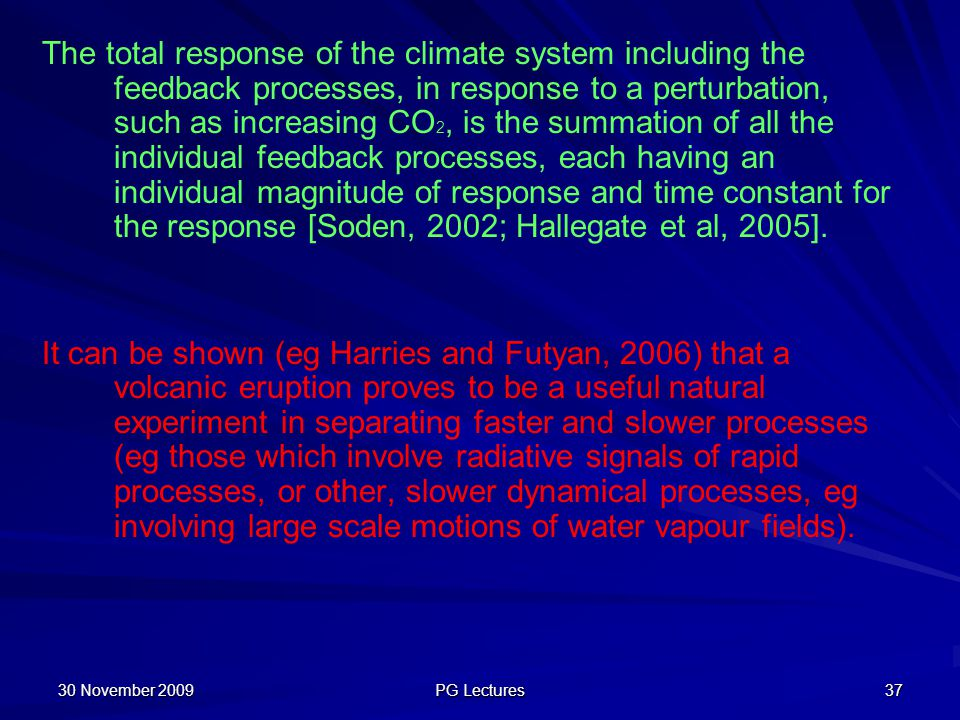 The total response of the climate system including the feedback processes, in response to a perturbation, such as increasing CO2, is the summation of all the individual feedback processes, each having an individual magnitude of response and time constant for the response [Soden, 2002; Hallegate et al, 2005].